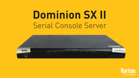 Dominion SX II — Your Next Generation Serial Console Solution