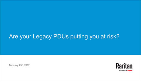 Are Your Legacy PDUs Putting You at Risk?